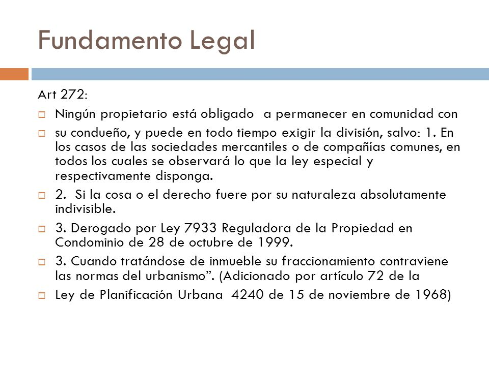 Fundamento Legal Art 272: Ningún propietario está obligado a permanecer en comunidad con.