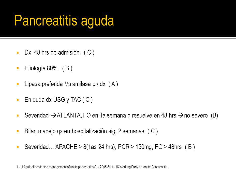 Pancreatitis aguda Dx 48 hrs de admisión. ( C ) Etiología 80% ( B )