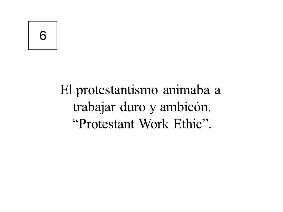 El protestantismo animaba a trabajar duro y ambicón.