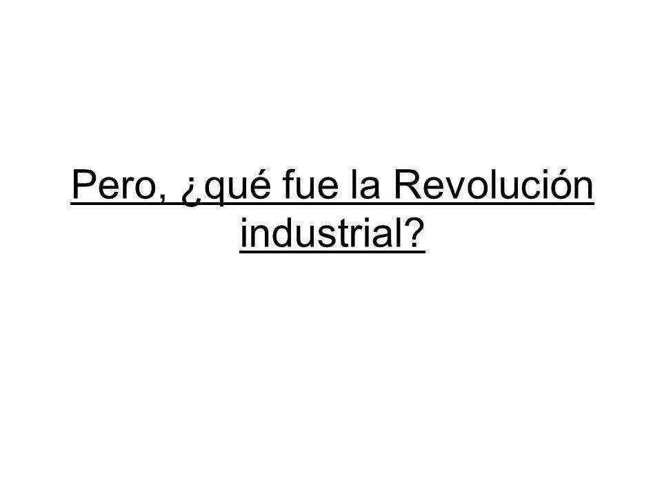 Pero, ¿qué fue la Revolución industrial