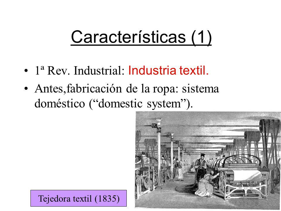 Características (1) 1ª Rev. Industrial: Industria textil.