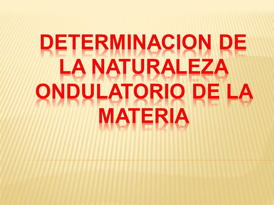 Determinacion de la naturaleza ondulatorio de la materia