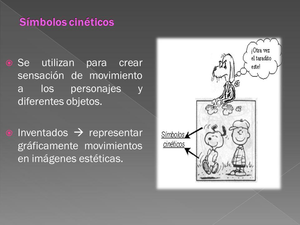 Símbolos cinéticos Se utilizan para crear sensación de movimiento a los personajes y diferentes objetos.