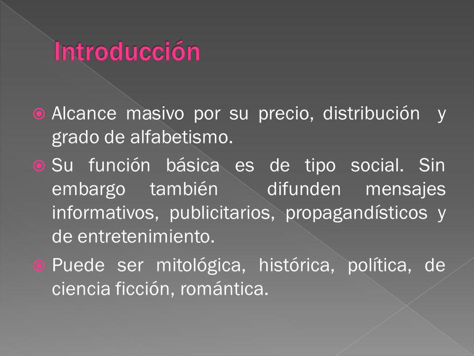 Introducción Alcance masivo por su precio, distribución y grado de alfabetismo.