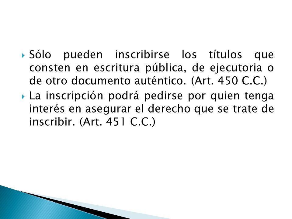 Sólo pueden inscribirse los títulos que consten en escritura pública, de ejecutoria o de otro documento auténtico. (Art. 450 C.C.)
