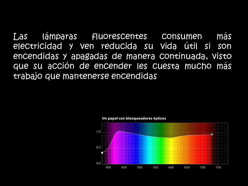 Las lámparas fluorescentes consumen más electricidad y ven reducida su vida útil si son encendidas y apagadas de manera continuada, visto que su acción de encender les cuesta mucho más trabajo que mantenerse encendidas