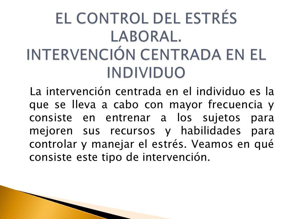 EL CONTROL DEL ESTRÉS LABORAL. INTERVENCIÓN CENTRADA EN EL INDIVIDUO