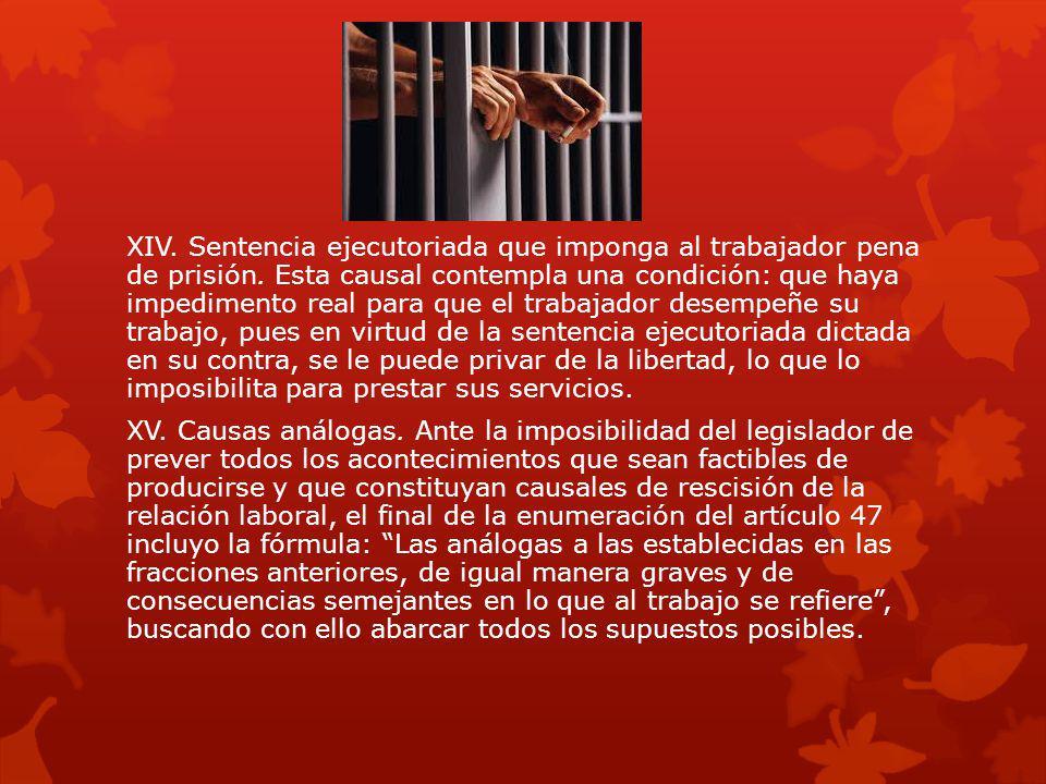 XIV. Sentencia ejecutoriada que imponga al trabajador pena de prisión