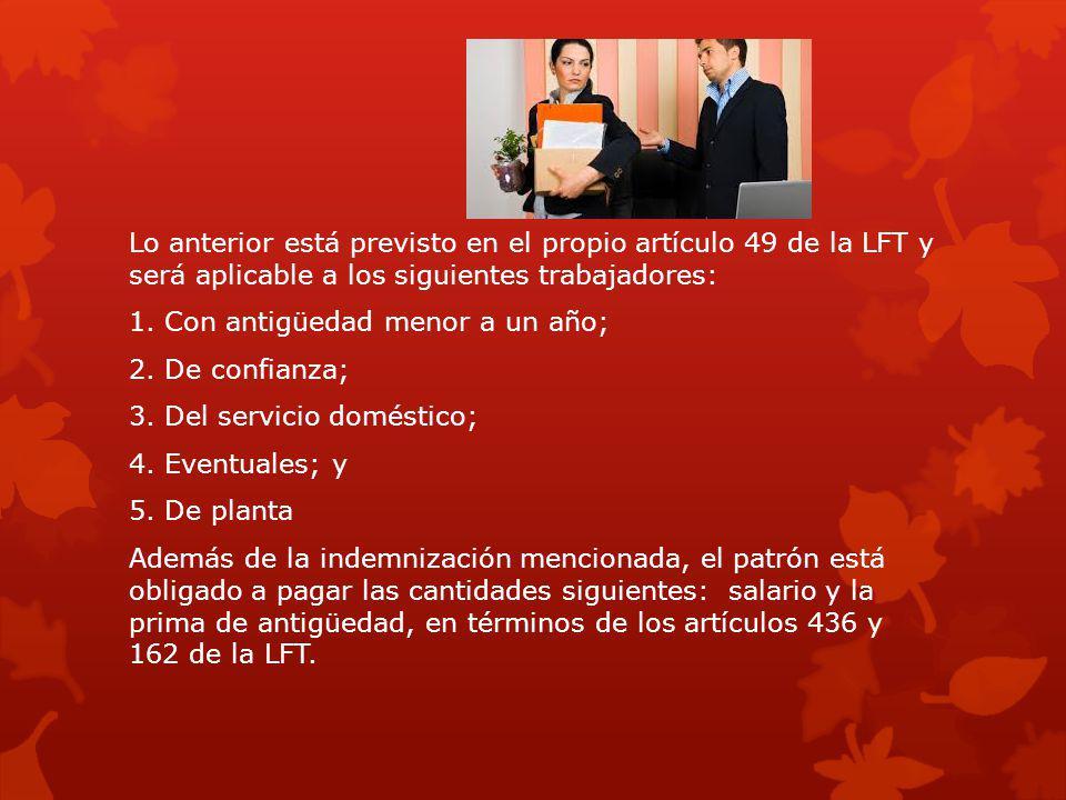 Lo anterior está previsto en el propio artículo 49 de la LFT y será aplicable a los siguientes trabajadores: 1.