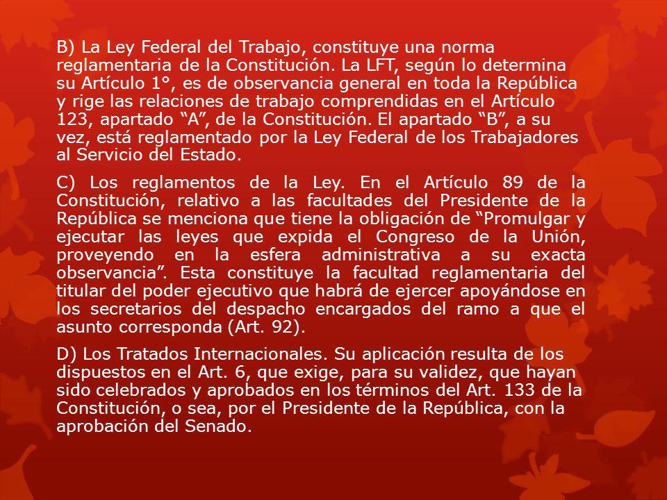 B) La Ley Federal del Trabajo, constituye una norma reglamentaria de la Constitución.