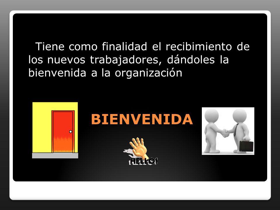 Tiene como finalidad el recibimiento de los nuevos trabajadores, dándoles la bienvenida a la organización