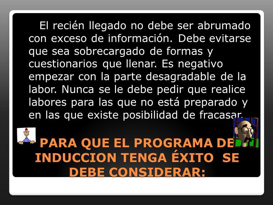 PARA QUE EL PROGRAMA DE INDUCCION TENGA ÉXITO SE DEBE CONSIDERAR: