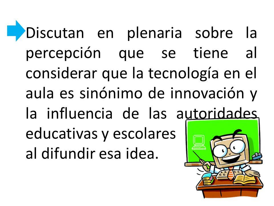 Discutan en plenaria sobre la percepción que se tiene al considerar que la tecnología en el aula es sinónimo de innovación y la influencia de las autoridades educativas y escolares