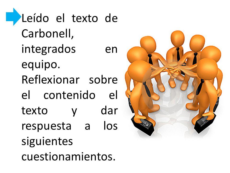 Leído el texto de Carbonell, integrados en equipo
