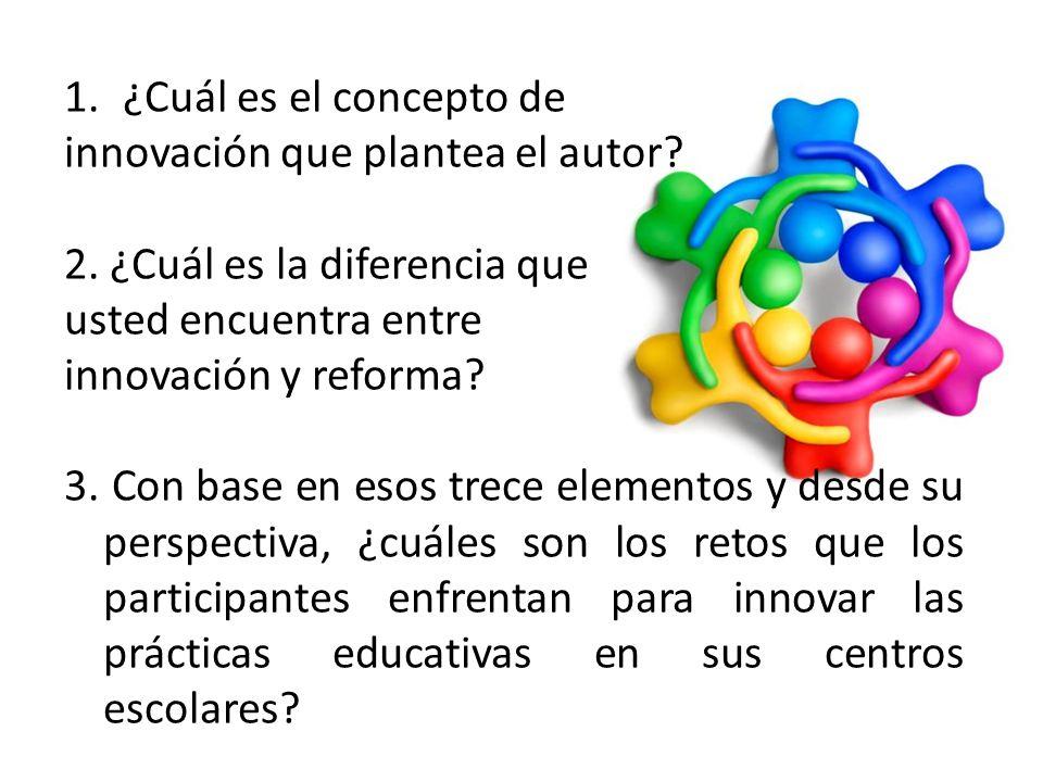 ¿Cuál es el concepto de innovación que plantea el autor 2. ¿Cuál es la diferencia que. usted encuentra entre.