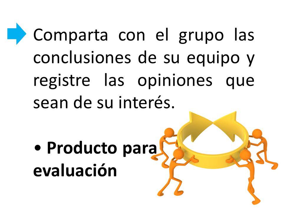 Comparta con el grupo las conclusiones de su equipo y registre las opiniones que sean de su interés.