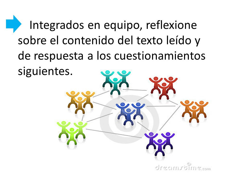 Integrados en equipo, reflexione sobre el contenido del texto leído y de respuesta a los cuestionamientos siguientes.