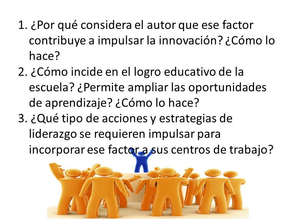 1. ¿Por qué considera el autor que ese factor contribuye a impulsar la innovación ¿Cómo lo hace