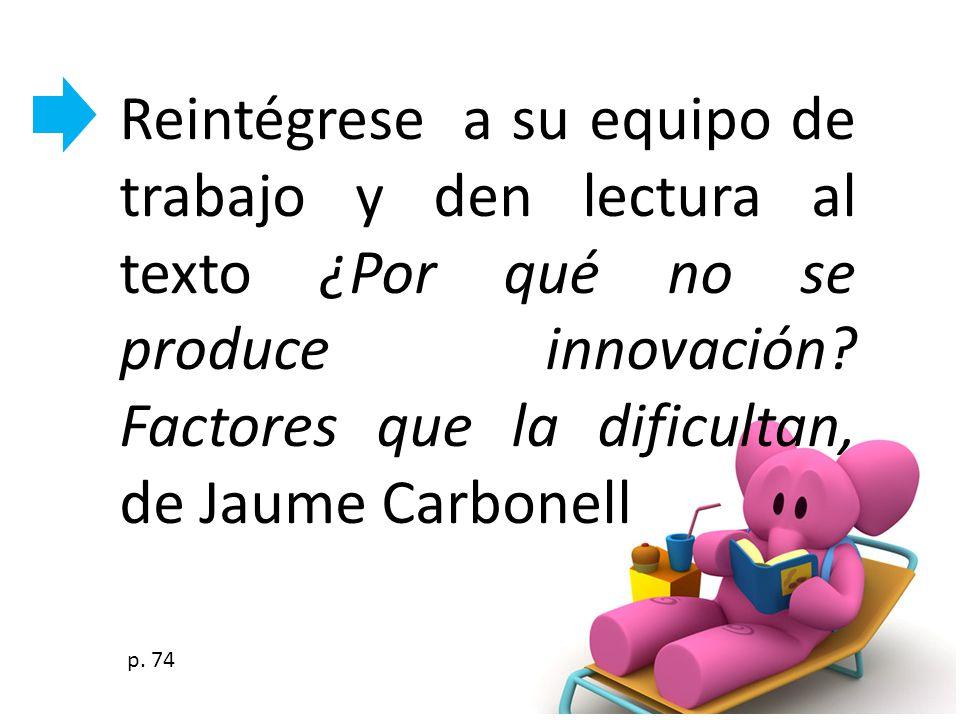 Reintégrese a su equipo de trabajo y den lectura al texto ¿Por qué no se produce innovación Factores que la dificultan, de Jaume Carbonell