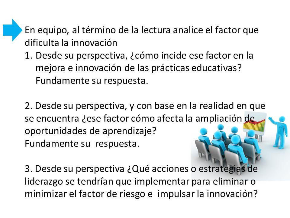 En equipo, al término de la lectura analice el factor que dificulta la innovación