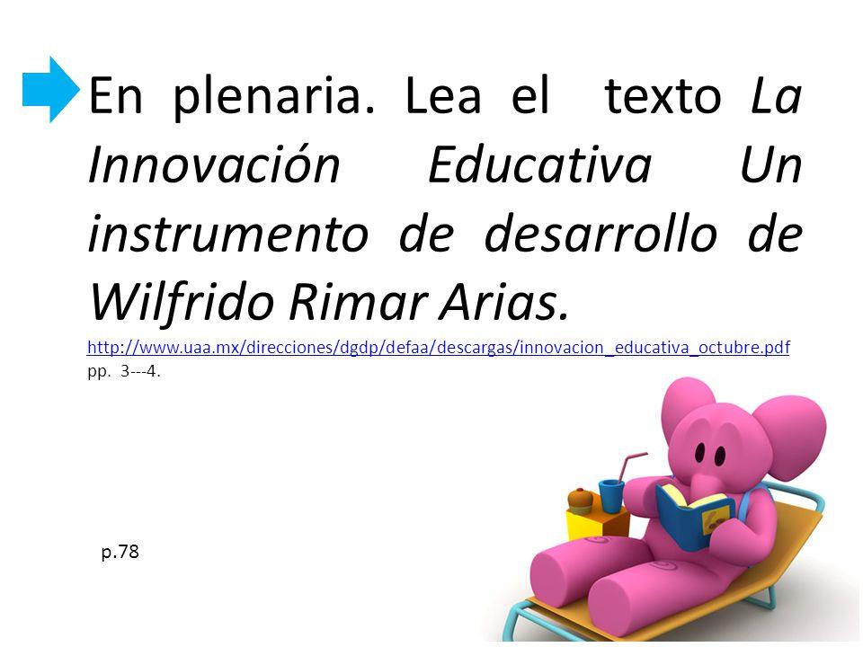 En plenaria. Lea el texto La Innovación Educativa Un instrumento de desarrollo de Wilfrido Rimar Arias.