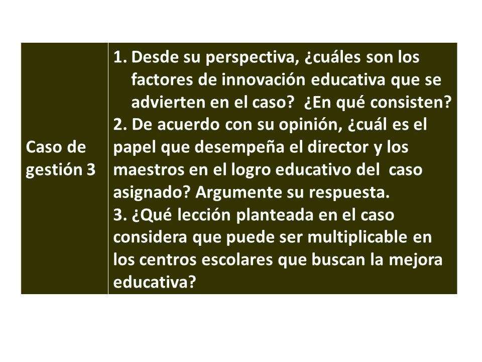 Caso de gestión 3 Desde su perspectiva, ¿cuáles son los factores de innovación educativa que se advierten en el caso ¿En qué consisten