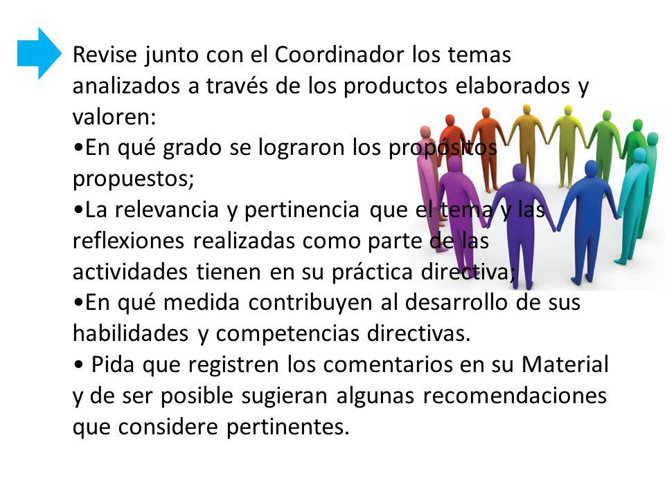 Revise junto con el Coordinador los temas analizados a través de los productos elaborados y valoren: