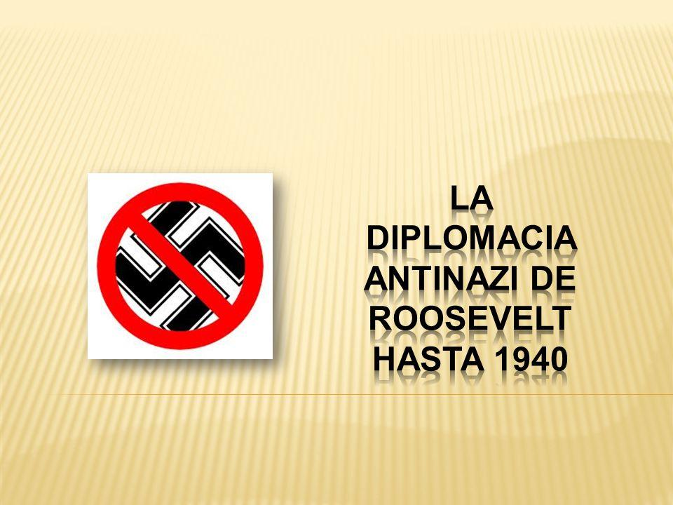 LA DIPLOMACIA ANTINAZI DE ROOSEVELT HASTA 1940