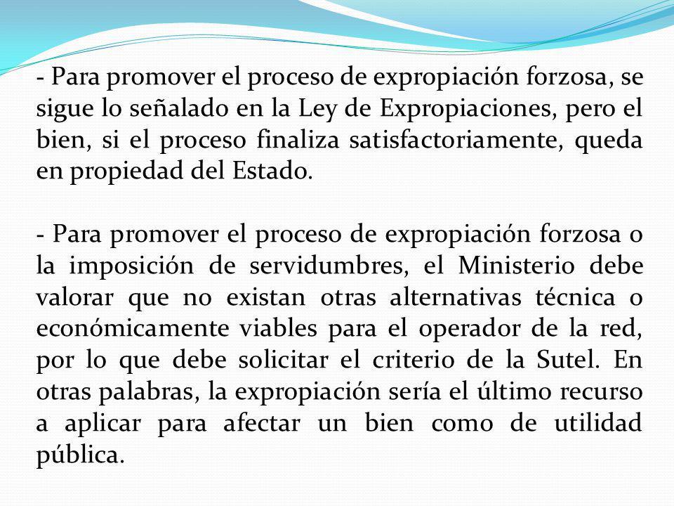 - Para promover el proceso de expropiación forzosa, se sigue lo señalado en la Ley de Expropiaciones, pero el bien, si el proceso finaliza satisfactoriamente, queda en propiedad del Estado.