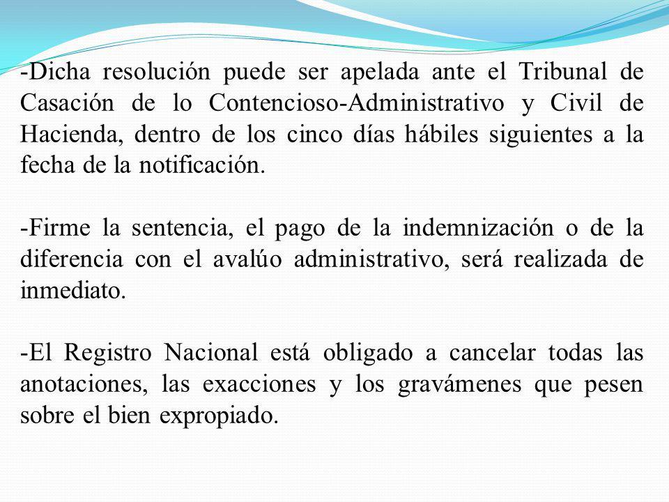 Dicha resolución puede ser apelada ante el Tribunal de Casación de lo Contencioso-Administrativo y Civil de Hacienda, dentro de los cinco días hábiles siguientes a la fecha de la notificación.