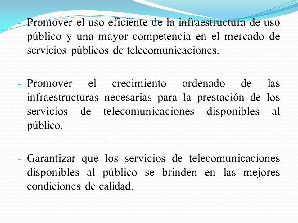 Promover el uso eficiente de la infraestructura de uso público y una mayor competencia en el mercado de servicios públicos de telecomunicaciones.
