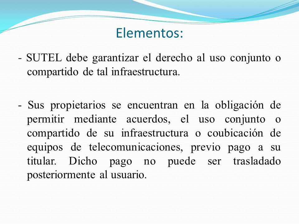 Elementos: - SUTEL debe garantizar el derecho al uso conjunto o compartido de tal infraestructura.