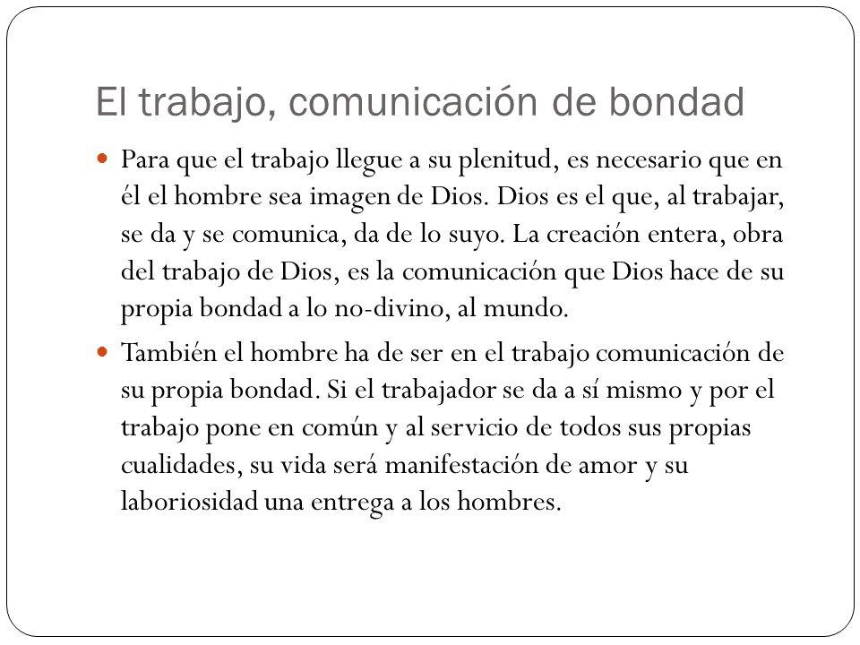 El trabajo, comunicación de bondad