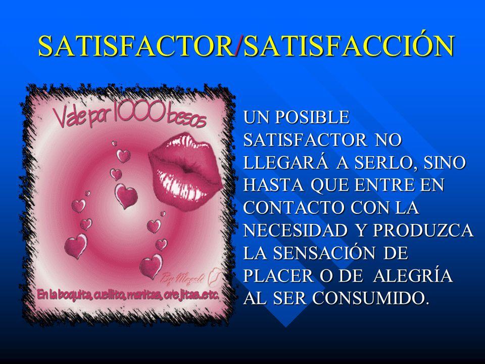 SATISFACTOR/SATISFACCIÓN