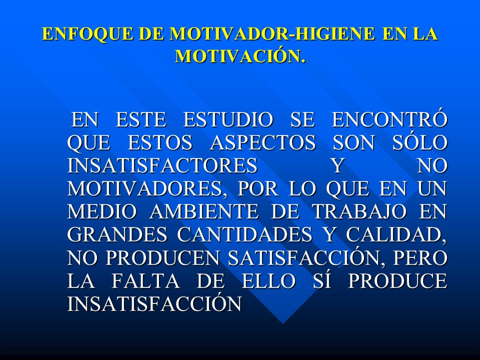 ENFOQUE DE MOTIVADOR-HIGIENE EN LA MOTIVACIÓN.