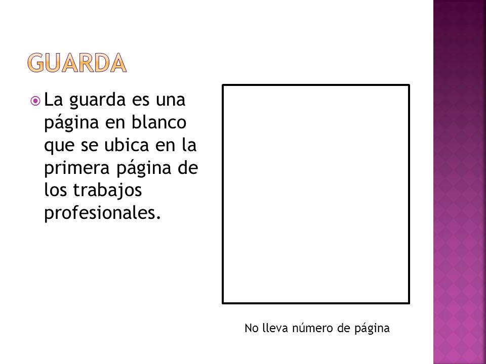 Guarda La guarda es una página en blanco que se ubica en la primera página de los trabajos profesionales.