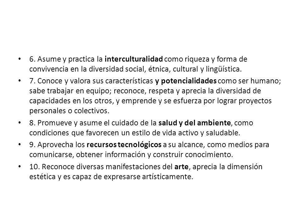 6. Asume y practica la interculturalidad como riqueza y forma de convivencia en la diversidad social, étnica, cultural y lingüística.