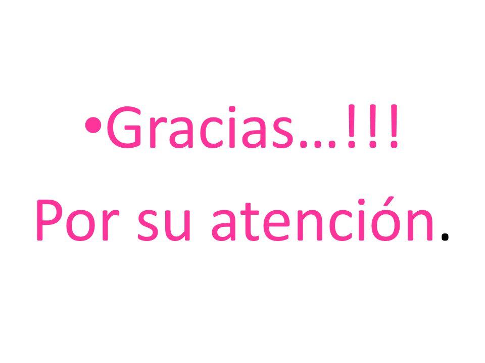Gracias…!!! Por su atención.