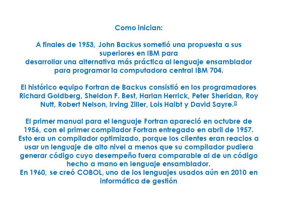 Como inician: A finales de 1953, John Backus sometió una propuesta a sus superiores en IBM para.