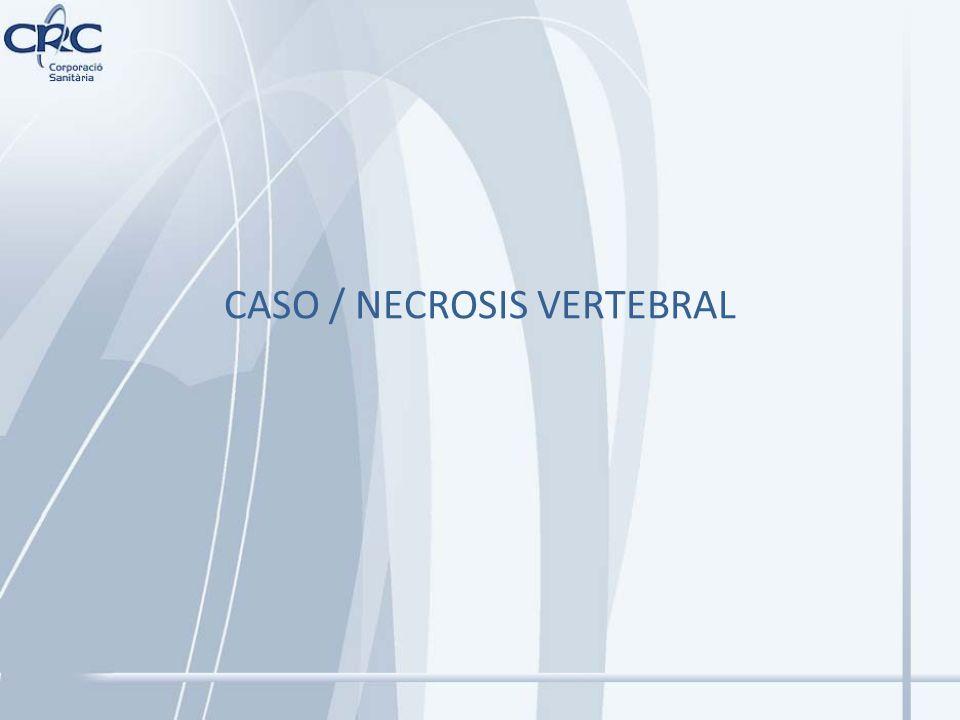 CASO / NECROSIS VERTEBRAL