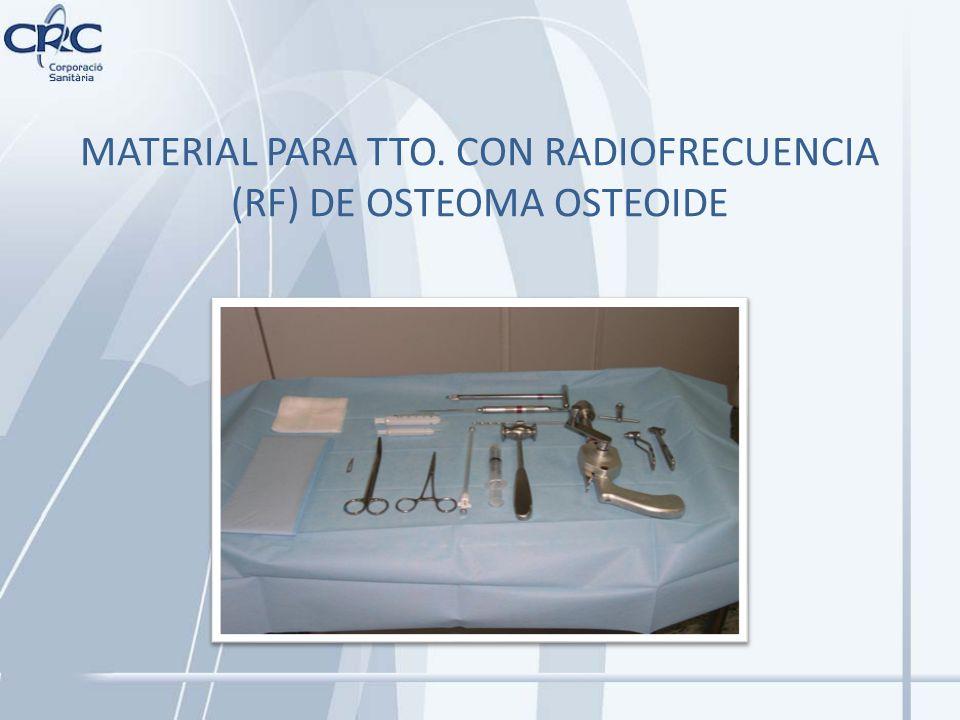 MATERIAL PARA TTO. CON RADIOFRECUENCIA (RF) DE OSTEOMA OSTEOIDE