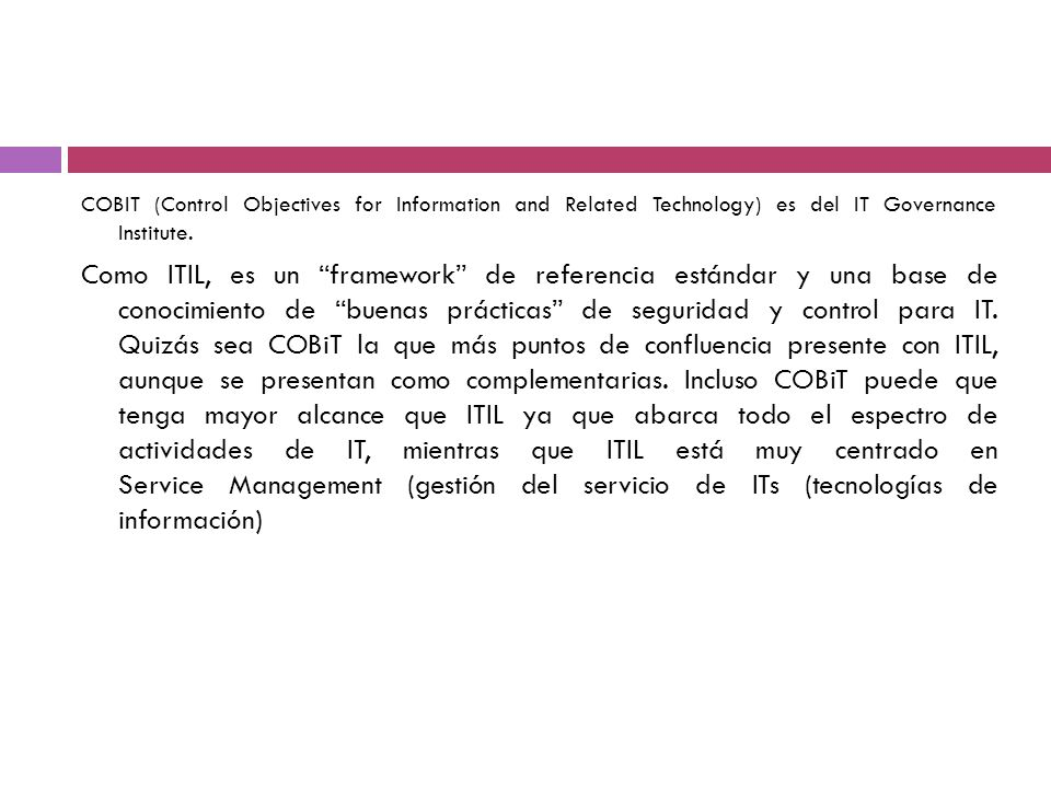 COBIT (Control Objectives for Information and Related Technology) es del IT Governance Institute.