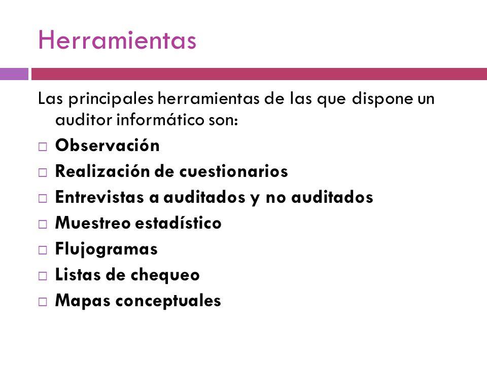 Herramientas Las principales herramientas de las que dispone un auditor informático son: Observación.