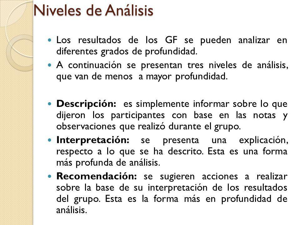 Niveles de Análisis Los resultados de los GF se pueden analizar en diferentes grados de profundidad.