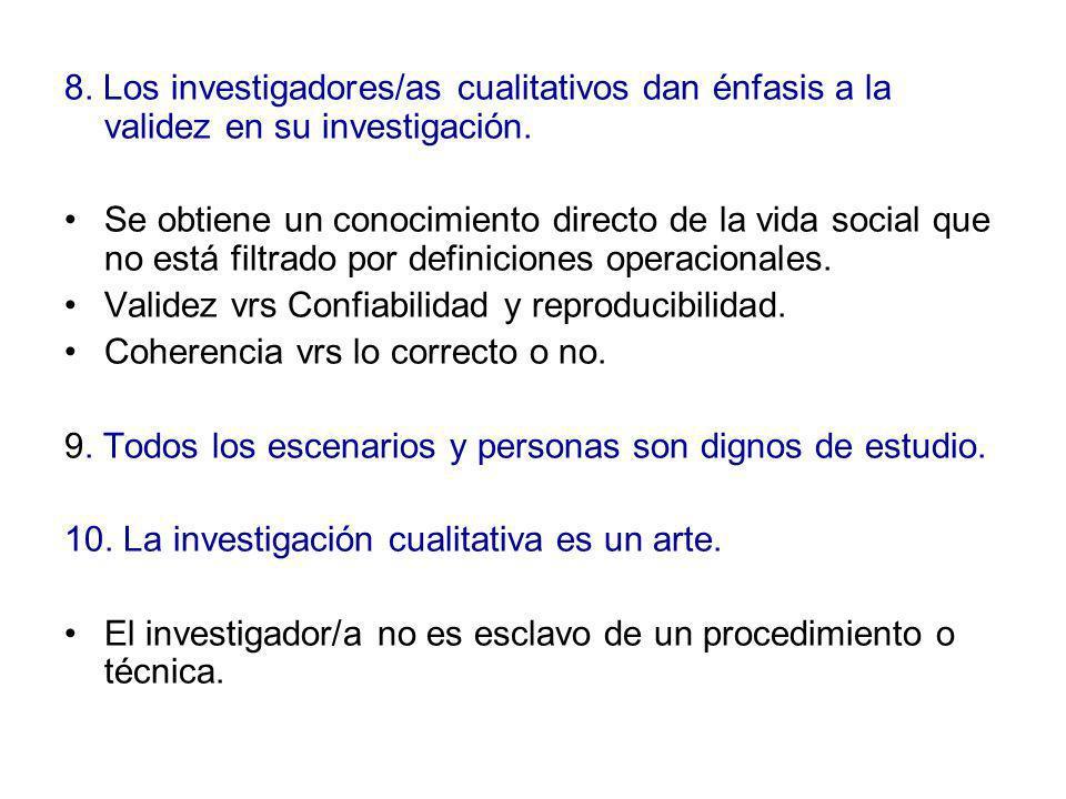 8. Los investigadores/as cualitativos dan énfasis a la validez en su investigación.
