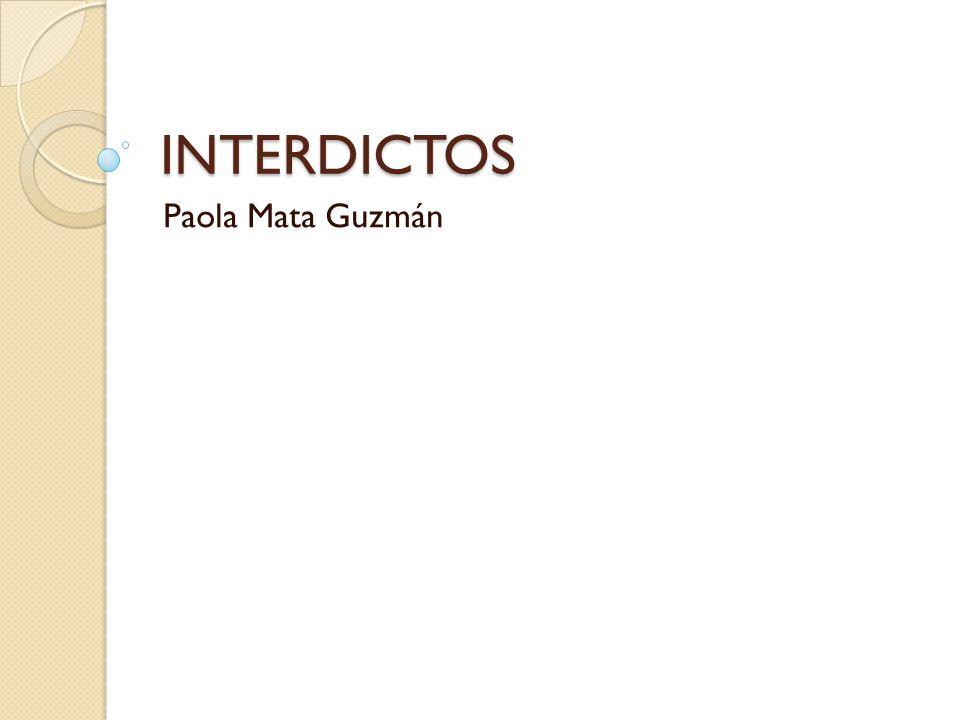 INTERDICTOS Paola Mata Guzmán