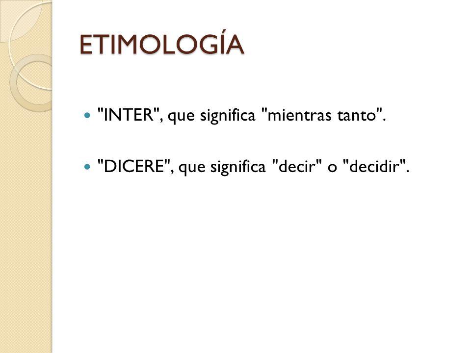 ETIMOLOGÍA INTER , que significa mientras tanto .