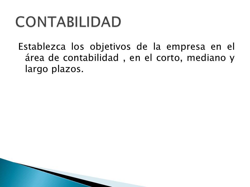 CONTABILIDAD Establezca los objetivos de la empresa en el área de contabilidad , en el corto, mediano y largo plazos.