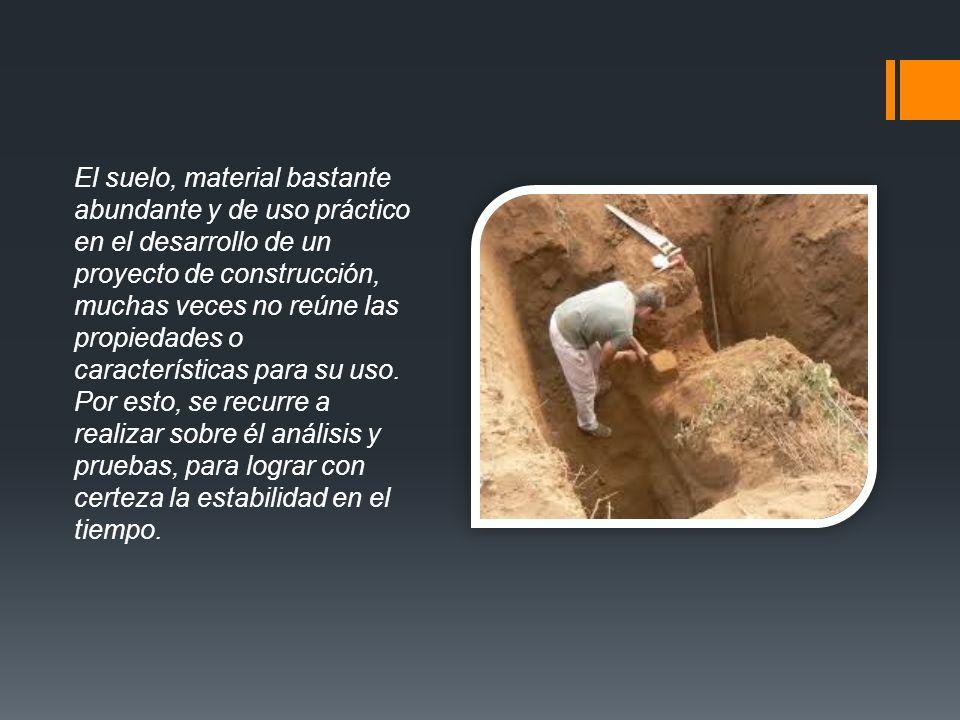 El suelo, material bastante abundante y de uso práctico en el desarrollo de un proyecto de construcción, muchas veces no reúne las propiedades o características para su uso.