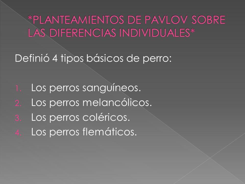 *PLANTEAMIENTOS DE PAVLOV SOBRE LAS DIFERENCIAS INDIVIDUALES*
